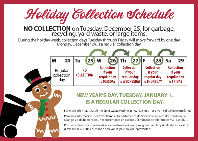 Holiday Collection Schedule: No collection on Tuesday, December 25, for garbage, recycling, yard waste or large items. During the holiday week, collection days Tuesday through Friday move ahead one day.