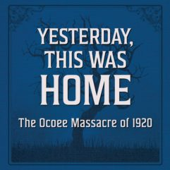 Yesterday, This was Home. The Ocoess Massacre of 1920